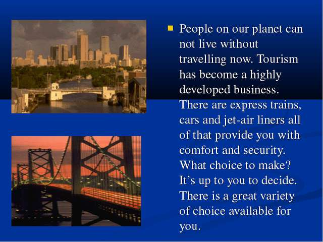 People on our planet can not live without travelling now. Tourism has become...