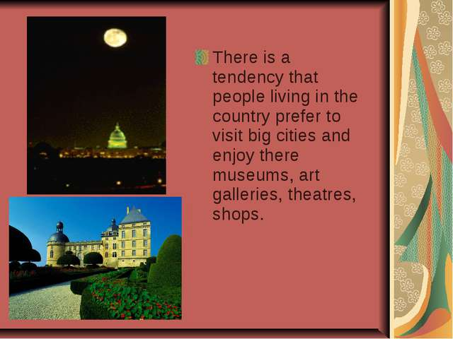 There is a tendency that people living in the country prefer to visit big cit...