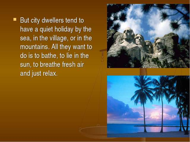 But city dwellers tend to have a quiet holiday by the sea, in the village, or...