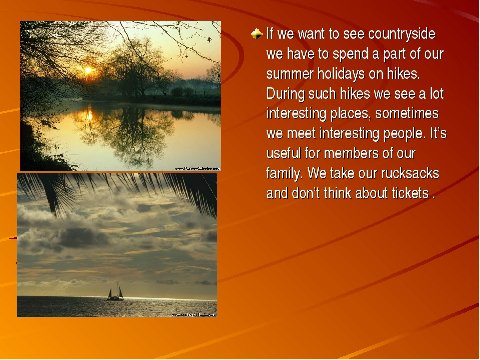 If we want to see countryside we have to spend a part of our summer holidays...