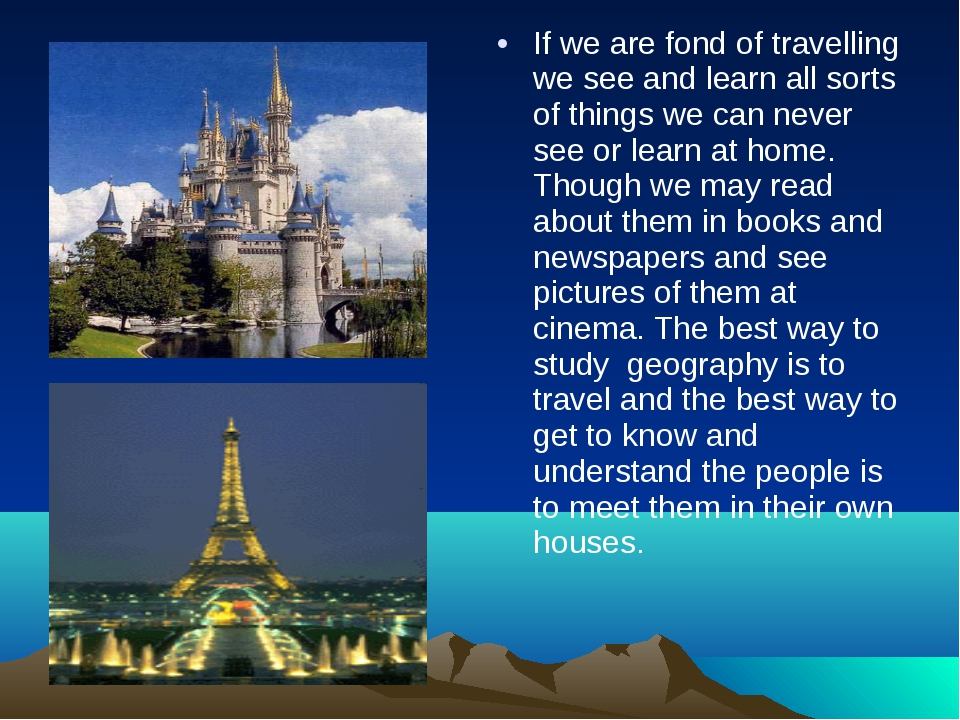 If we are fond of travelling we see and learn all sorts of things we can neve...