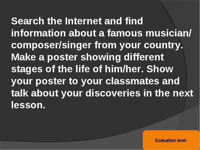 Search the Internet and find information about a famous musician/ composer/si...