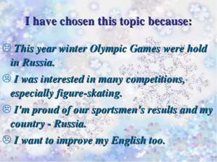This year winter Olympic Games were hold in Russia. I was interested in many
