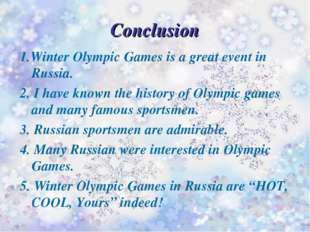 Conclusion 1.Winter Olympic Games is a great event in Russia. 2. I have known
