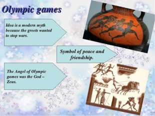 Olympic games Idea is a modern myth because the greets wanted to stop wars. T