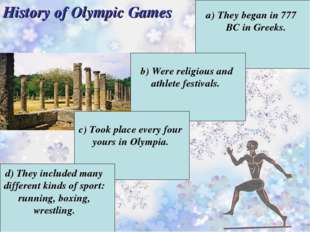 History of Olympic Games They began in 777 BC in Greeks. b) Were religious a