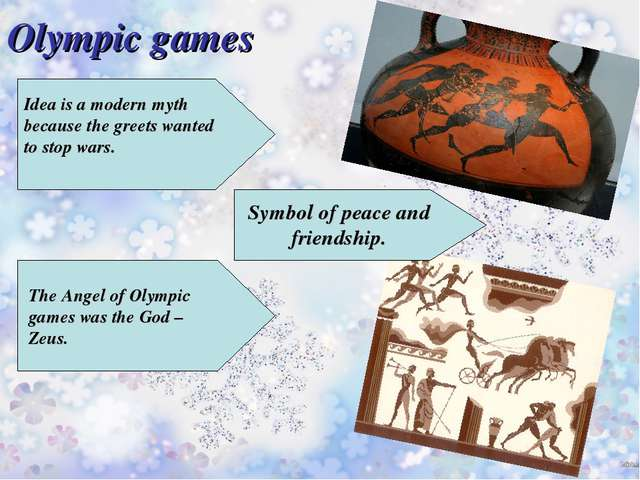 Olympic games Idea is a modern myth because the greets wanted to stop wars. T...