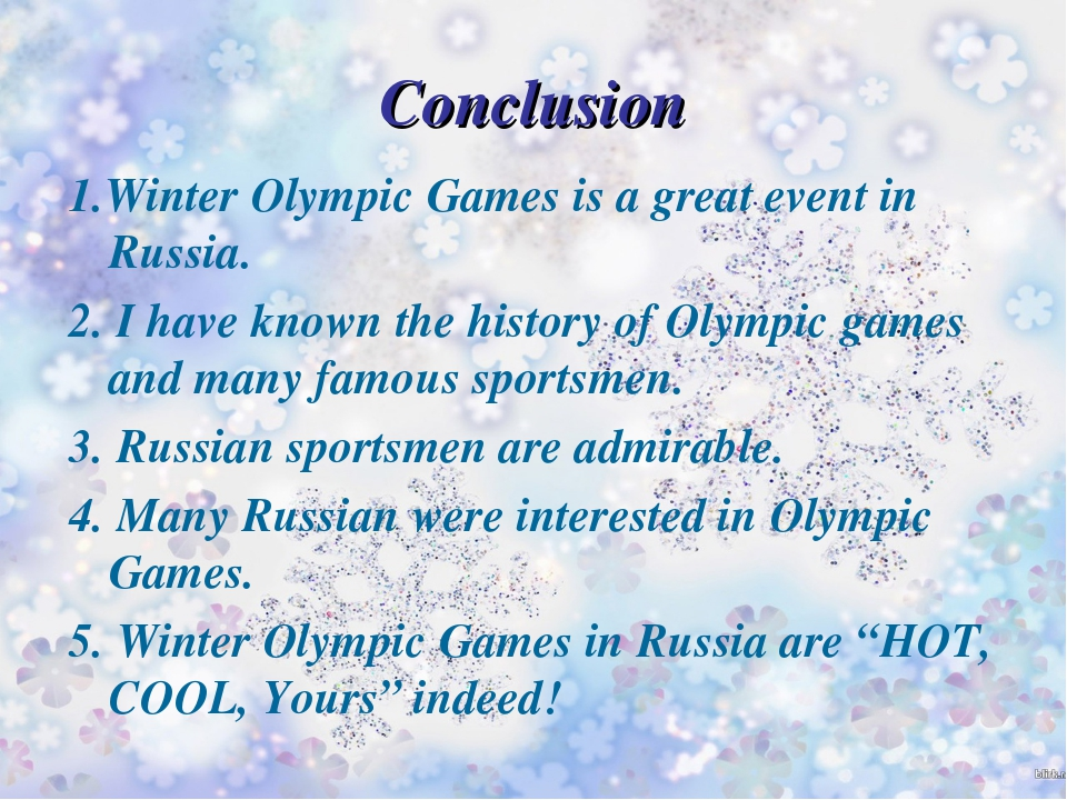 Conclusion 1.Winter Olympic Games is a great event in Russia. 2. I have known...