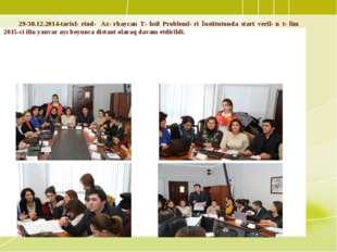 29-30.12.2014-tarixlərində Azərbaycan Təhsil Problemləri İnstitutunda start