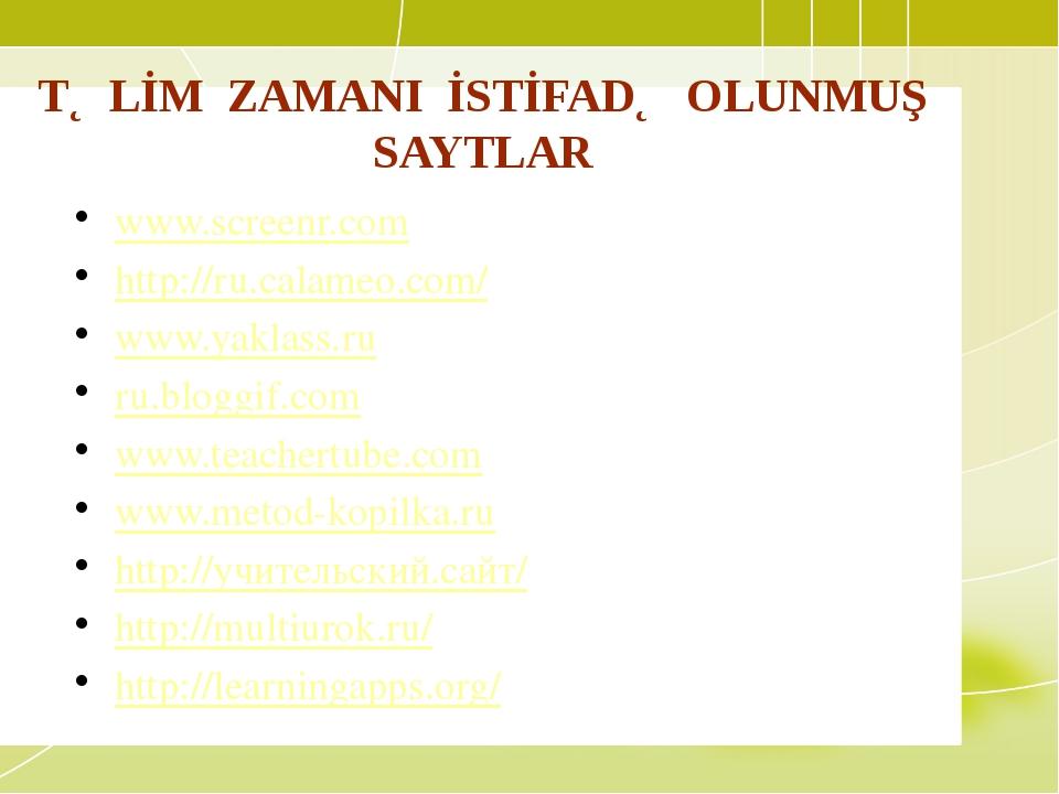 TƏLİM ZAMANI İSTİFADƏ OLUNMUŞ SAYTLAR www.screenr.com http://ru.calameo.com/...