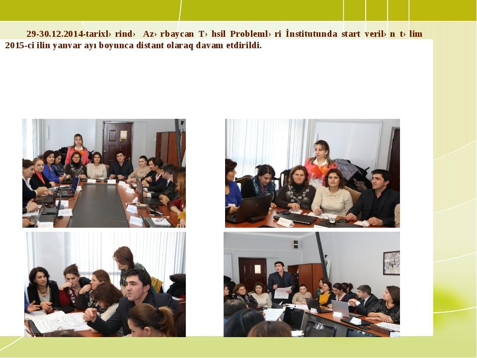 29-30.12.2014-tarixlərində Azərbaycan Təhsil Problemləri İnstitutunda start...