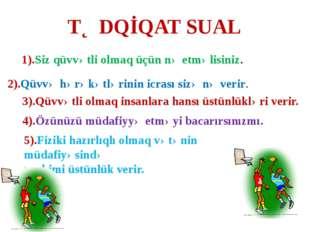 TƏDQİQAT SUAL 1).Siz qüvvətli olmaq üçün nə etməlisiniz. 2).Qüvvə hərəkətləri