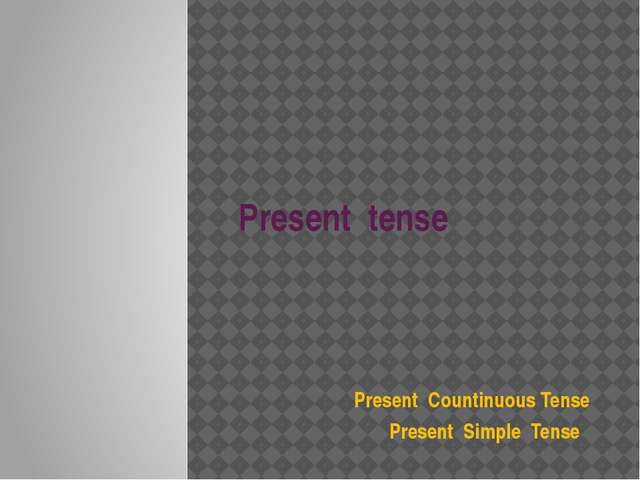 Present tense Present Countinuous Tense Present Simple Tense