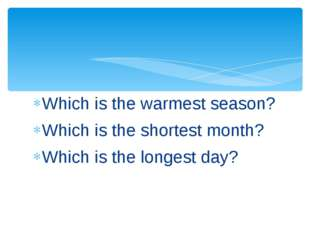 Which is the warmest season? Which is the shortest month? Which is the longes