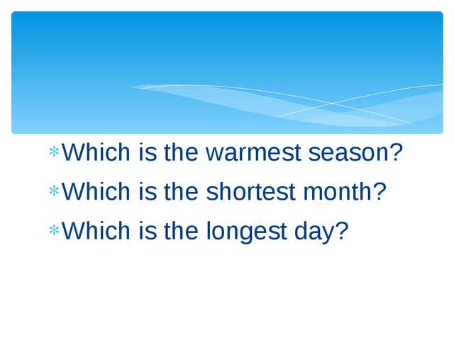Which is the warmest season? Which is the shortest month? Which is the longes...