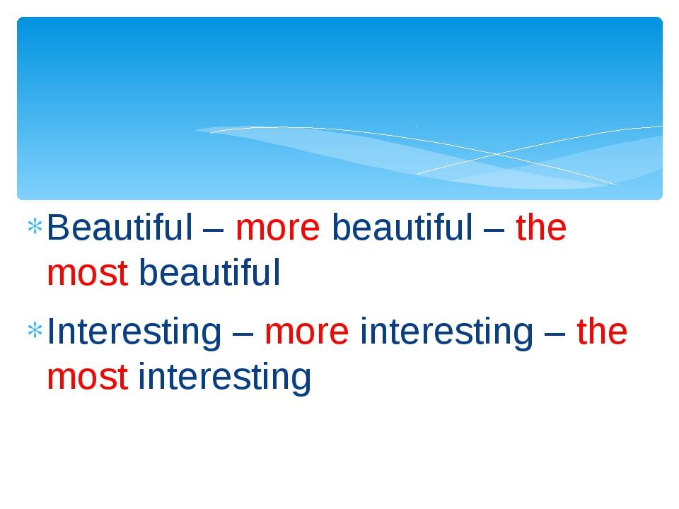 Beautiful – more beautiful – the most beautiful Interesting – more interestin...