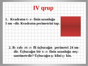 IV qrup 2. Bərabərtərəfli üçbucağın perimetri 24 sm-dir. Üçbucağın bir tərəfi