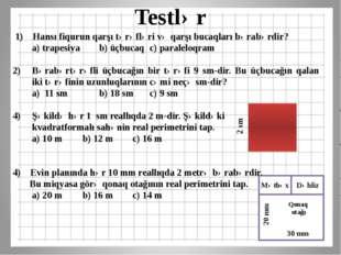 Testlər  1) Hansı fiqurun qarşı tərəfləri və qarşı bucaqları bərabərdir? a)