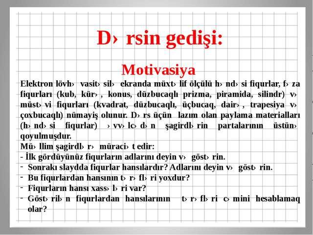 Dərsin gedişi: Motivasiya Elektron lövhə vasitəsilə ekranda müxtəlif ölçülü...
