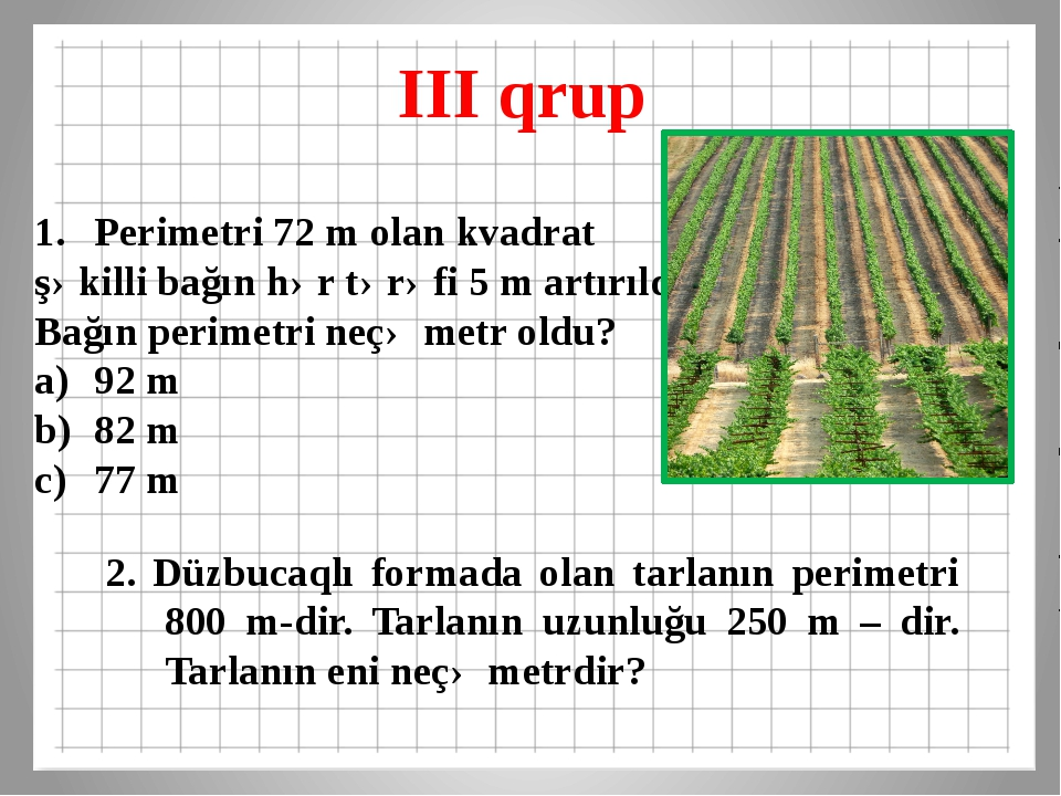 III qrup 2. Düzbucaqlı formada olan tarlanın perimetri 800 m-dir. Tarlanın uz...
