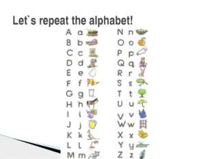 Let`s repeat the alphabet!
