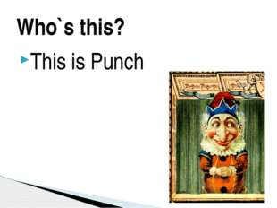 This is Punch Who`s this?