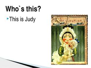 This is Judy Who`s this?