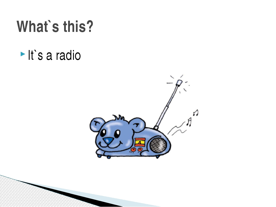It`s a radio What`s this?