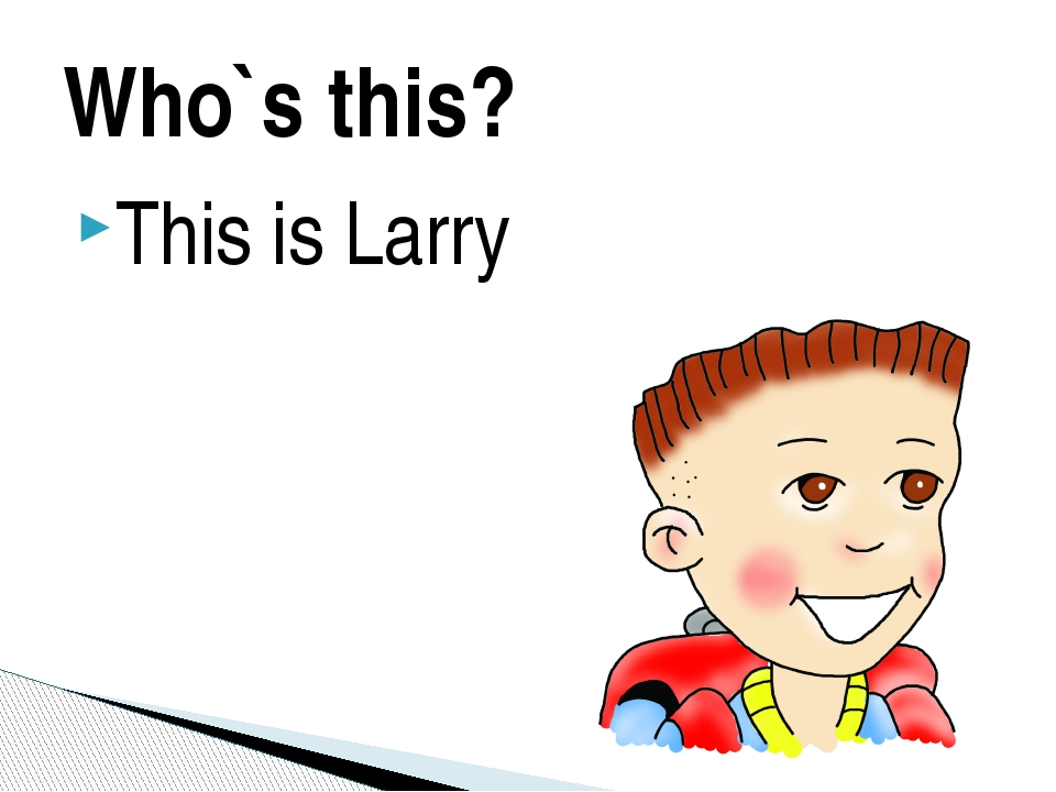 Who`s this? This is Larry