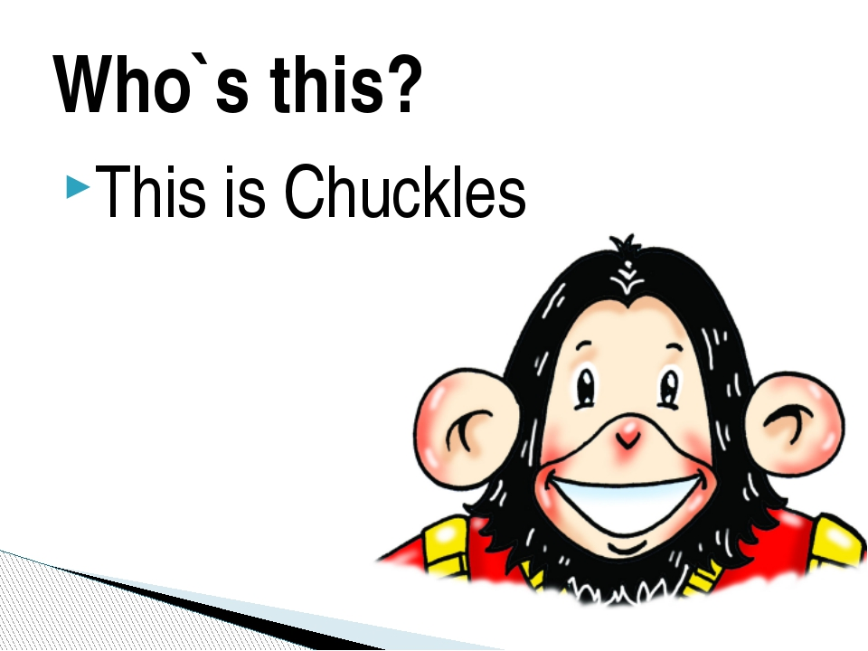 Who`s this? This is Chuckles