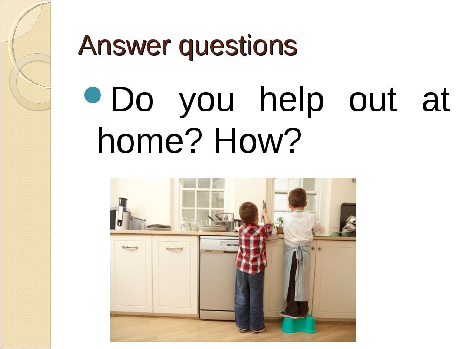 Do you help out at home? How? Answer questions