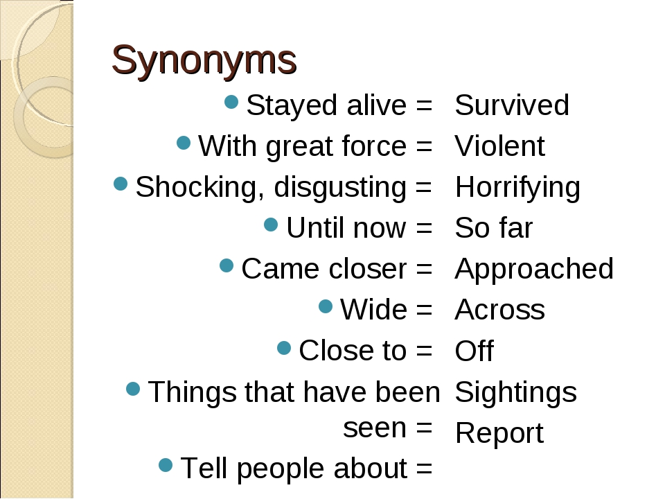 Synonyms Stayed alive = With great force = Shocking, disgusting = Until now =...