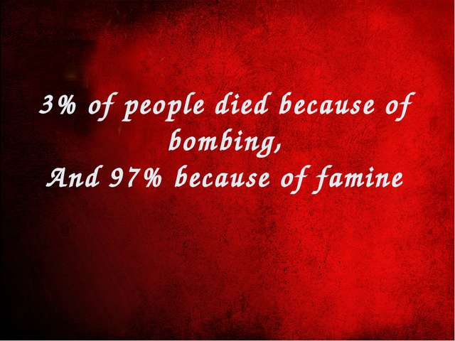 3% of people died because of bombing, And 97% because of famine
