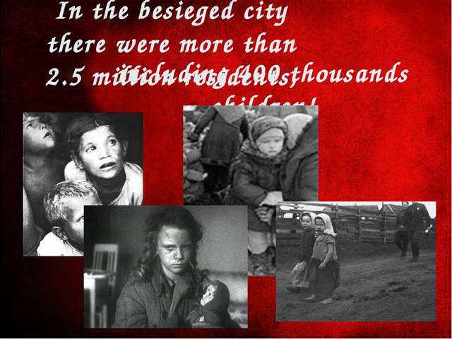 In the besieged city there were more than 2.5 million residents, including 40...
