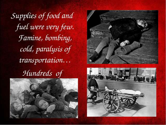 Supplies of food and fuel were very few. Famine, bombing, cold, paralysis of...