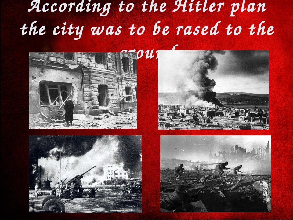 According to the Hitler plan the city was to be rased to the ground