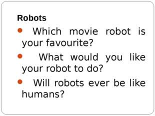 Robots Which movie robot is your favourite? What would you like your robot to