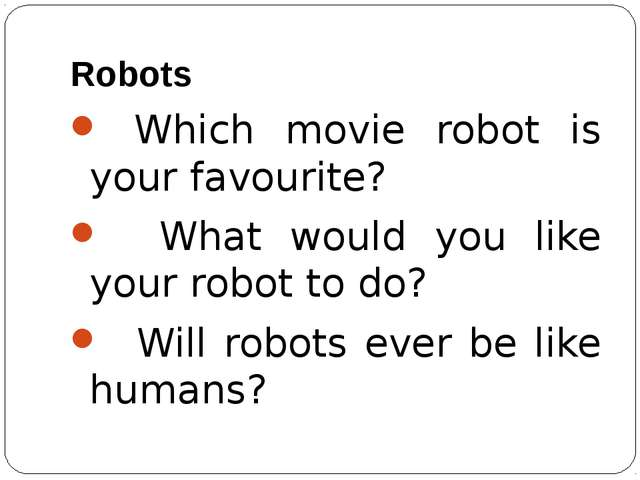 Robots Which movie robot is your favourite? What would you like your robot to...