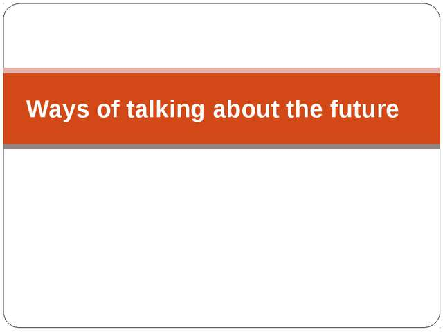 Ways of talking about the future