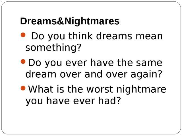 Dreams&Nightmares Do you think dreams mean something? Do you ever have the sa...