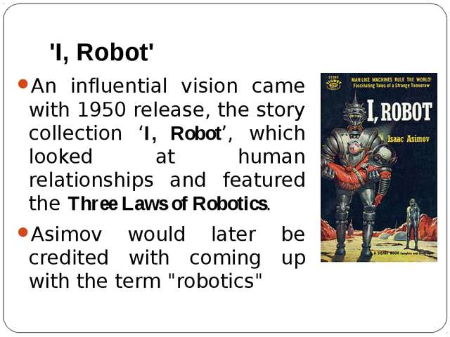 'I, Robot' An influential vision came with 1950 release, the story collection...