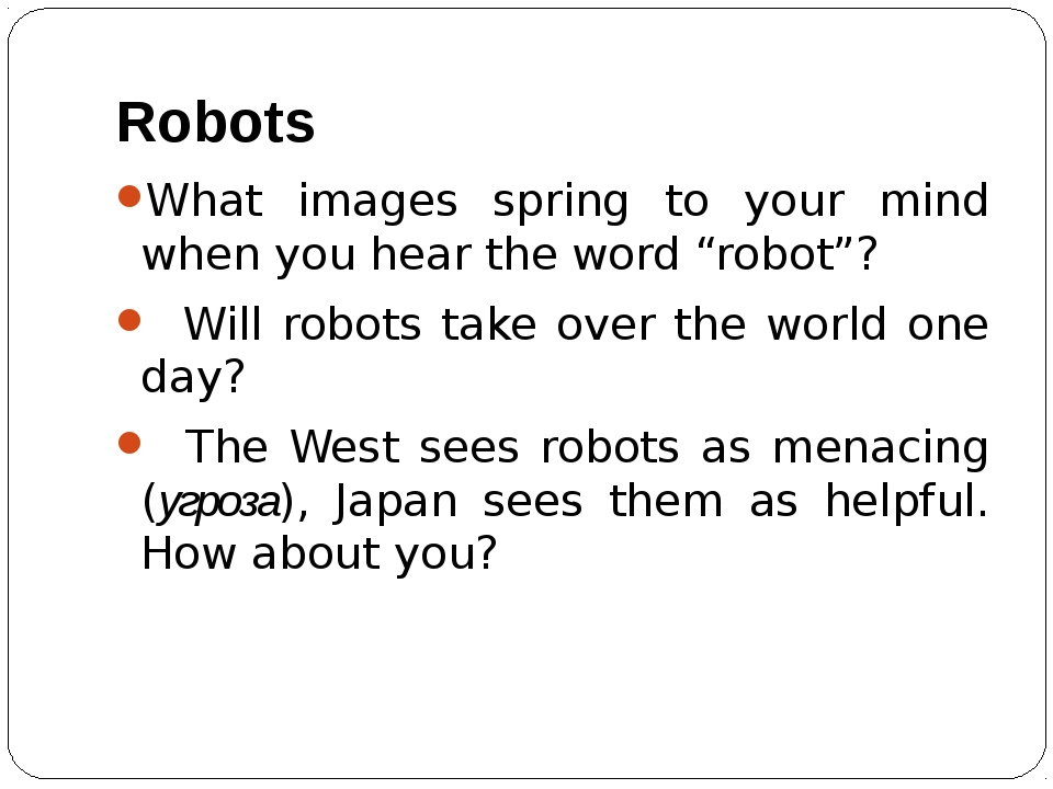 """Robots What images spring to your mind when you hear the word """"robot""""? Will r..."""