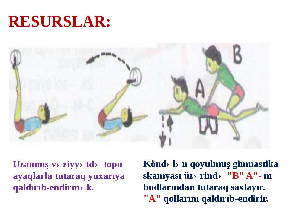 """RESURSLAR: Köndələn qoyulmuş gimnastika skamyası üzərində """"B"""" A""""- nı budların..."""