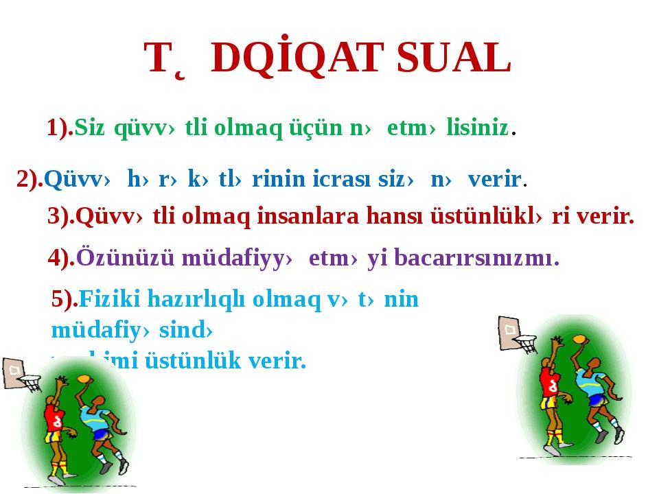 TƏDQİQAT SUAL 1).Siz qüvvətli olmaq üçün nə etməlisiniz. 2).Qüvvə hərəkətləri...
