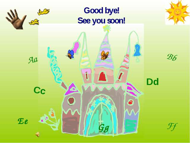 Good bye! See you soon! Aa Bb Cc Dd Ee Ff Gg