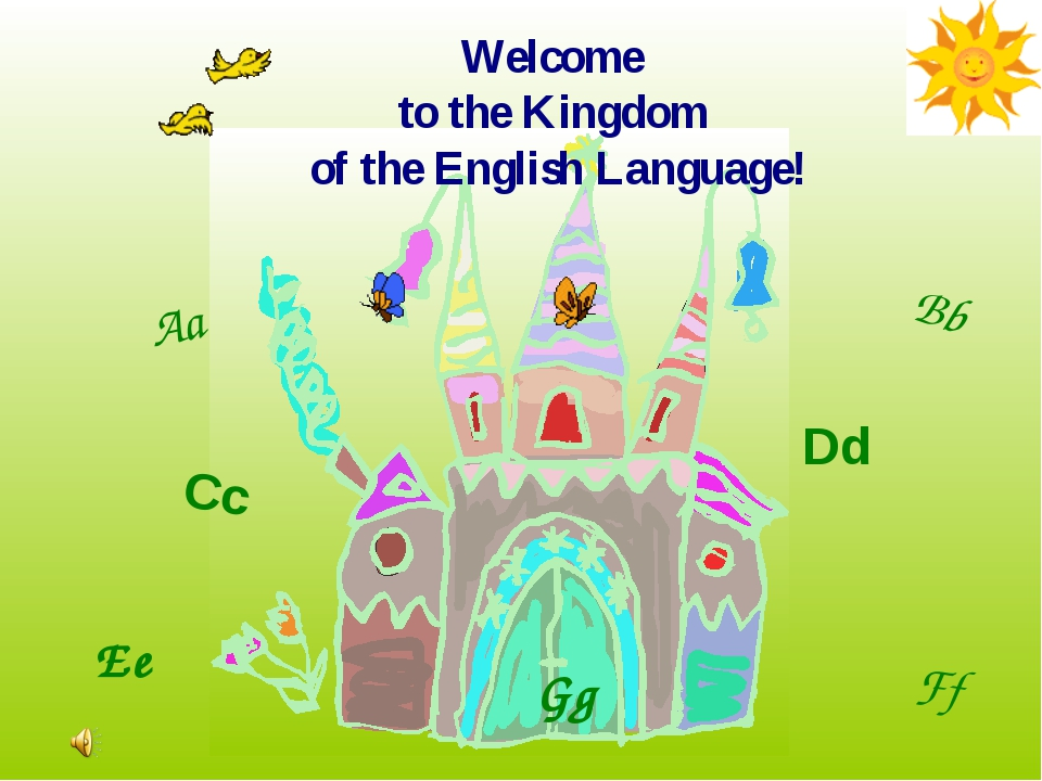 Welcome to the Kingdom of the English Language! Aa Bb Cc Dd Ee Ff Gg