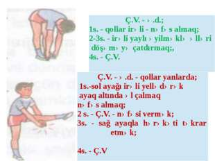 Ç.V. -ə.d.; 1s. -qollarirəli-nəfəs almaq; 2-3s. -irəli yaylı əyilməkləəlləri