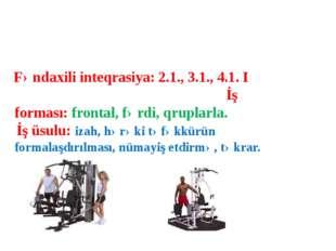 Fəndaxili inteqrasiya: 2.1., 3.1., 4.1. I İş forması: frontal, fərdi, qruplar