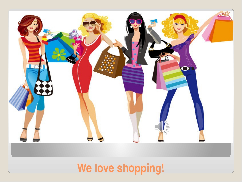 We love shopping!
