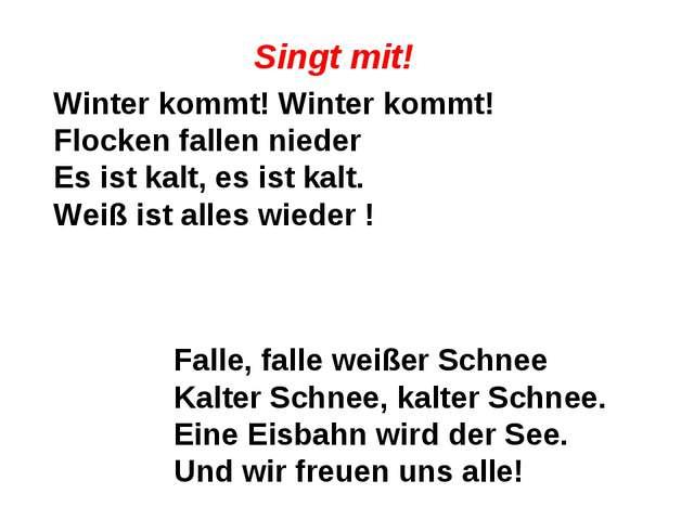 Singt mit! Winter kommt! Winter kommt! Flocken fallen nieder Es ist kalt, es...